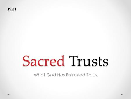 Sacred Trusts What God Has Entrusted To Us Part 1.