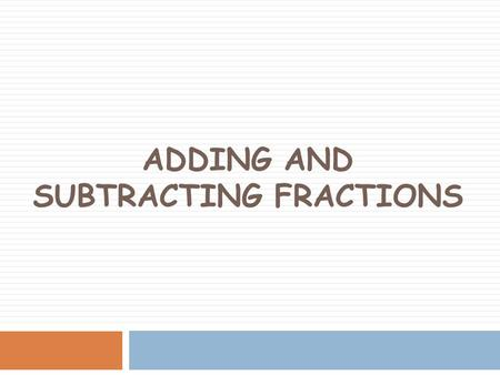 ADDING AND SUBTRACTING FRACTIONS. Adding and Subtracting like fractions  There are 3 simple steps to subtract fractions  Step 1. Make sure the bottom.