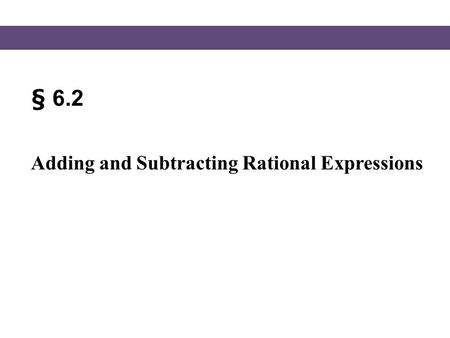 § 6.2 Adding and Subtracting Rational Expressions.