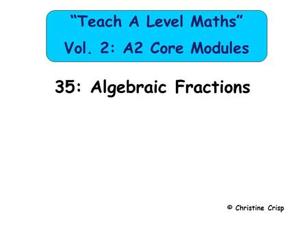 "35: Algebraic Fractions © Christine Crisp ""Teach A Level Maths"" Vol. 2: A2 Core Modules."