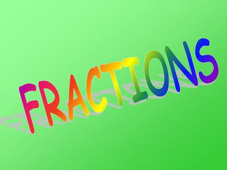 A fraction is a quantity that is not a whole number They are useful whenever we need to split things up.