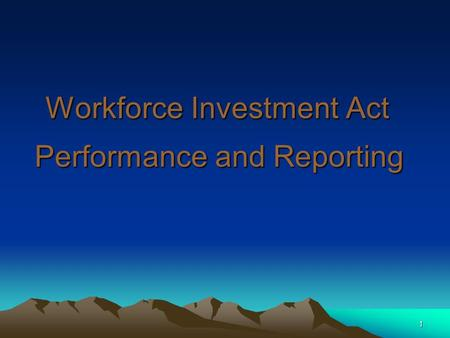 1 Workforce Investment Act Performance and Reporting.