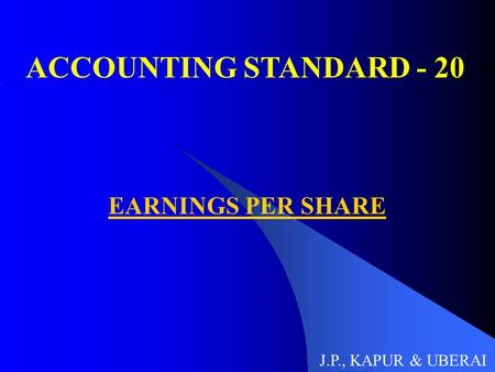 ACCOUNTING STANDARD - 20 EARNINGS PER SHARE J.P., KAPUR & UBERAI.