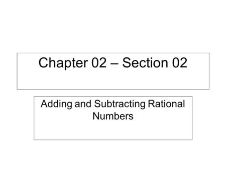 Chapter 02 – Section 02 Adding and Subtracting Rational Numbers.