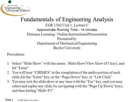 © 2005 Baylor University Slide 1 Fundamentals of Engineering Analysis EGR 1302 Unit 1, Lecture C Approximate Running Time - 14 minutes Distance Learning.