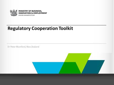 Regulatory Cooperation Toolkit Dr Peter Mumford, New Zealand.
