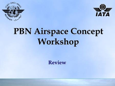 PBN Airspace Concept Workshop ReviewReview. Review of Workshop 2 ✈ 10 day PBN Airspace Design Workshop ✈ ICAO Doc 9992: PBN in Airspace Design ✈ Plan,