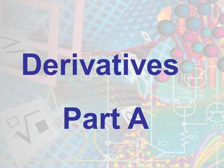 Derivatives Part A. Review of Basic Rules f(x)=xf`(x)=1 f(x)=kx f`(x)= k f(x)=kx n f`(x)= (k*n)x (n-1)    1.) The derivative of a variable is 1. 2.)