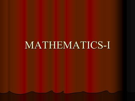 MATHEMATICS-I. CONTENTS  Ordinary Differential Equations of First Order and First Degree  Linear Differential Equations of Second and Higher Order 