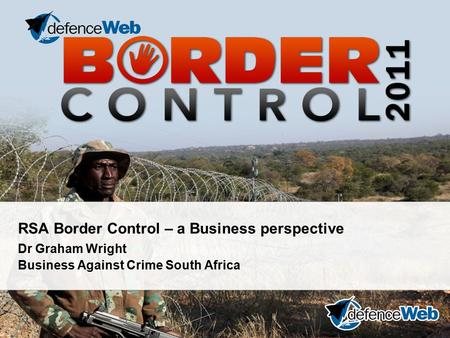 RSA Border Control – a Business perspective Dr Graham Wright Business Against Crime South Africa.