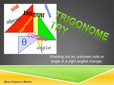 Working out an unknown side or angle in a right angled triangle. Miss Hudson's Maths.