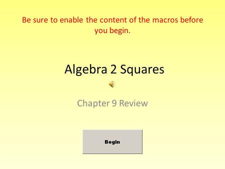 Algebra 2 Squares Chapter 9 Review Be sure to enable the content of the macros before you begin.