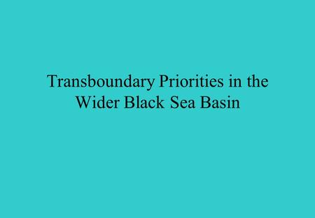 Transboundary Priorities in the Wider Black Sea Basin.
