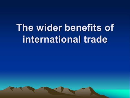 The wider benefits of international trade. Expanding trade by collectively reducing barriers is the most powerful tool that countries, working together,