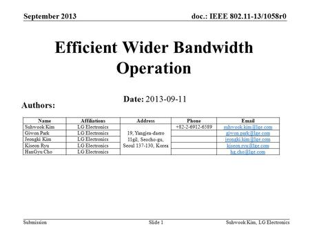 Doc.: IEEE 802.11-13/1058r0 Submission September 2013 Suhwook Kim, LG ElectronicsSlide 1 Efficient Wider Bandwidth Operation Date: 2013-09-11 Authors: