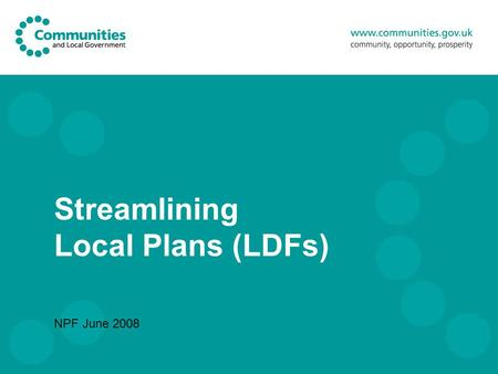 Streamlining Local Plans (LDFs) NPF June 2008. 2 LDF Issues 1. implementation schedule wildly optimistic – but still too slow 2. First plans found unsound.
