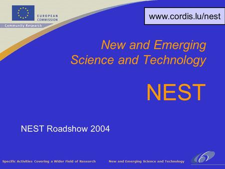 Specific Activities Covering a Wider Field of Research New and Emerging Science and Technology NEST Roadshow 2004 New and Emerging Science and Technology.