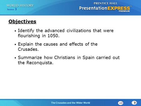 Section 3 The Crusades and the Wider World Identify the advanced civilizations that were flourishing in 1050. Explain the causes and effects of the Crusades.
