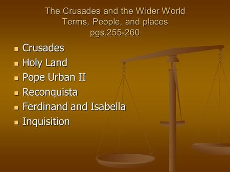The Crusades and the Wider World Terms, People, and places pgs.255-260 Crusades Crusades Holy Land Holy Land Pope Urban II Pope Urban II Reconquista Reconquista.