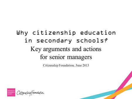 Why citizenship education in secondary schools? Key arguments and actions for senior managers Citizenship Foundation, June 2013.