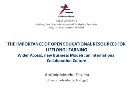 THE IMPORTANCE OF OPEN EDUCATIONAL RESOURCES FOR LIFELONG LEARNING Wider Access, new Business Models, an International Collaboration Culture António Moreira.