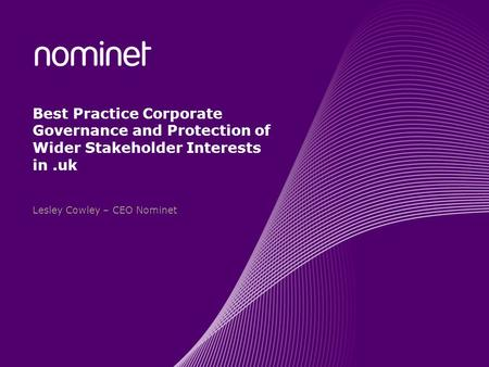 Best Practice Corporate Governance and Protection of Wider Stakeholder Interests in.uk Lesley Cowley – CEO Nominet.