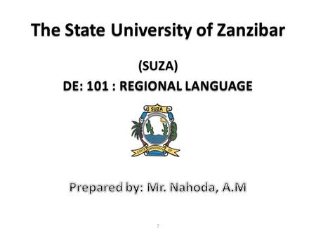 The State University of Zanzibar 7. LANGUAGE WIDER COMMUNICATION  Standard Language  National Language  Modern Language  Classical Language  Regional.