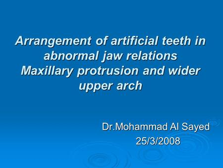Arrangement of artificial teeth in abnormal jaw relations Maxillary protrusion and wider upper arch Arrangement of artificial teeth in abnormal jaw relations.