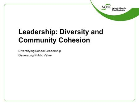 Leadership: Diversity and Community Cohesion Diversifying School Leadership Generating Public Value.
