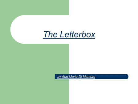 The Letterbox by Ann Marie Di Mambro. The Letterbox Significance of the title It gives nothing away about the content of the play This reflects the efforts.