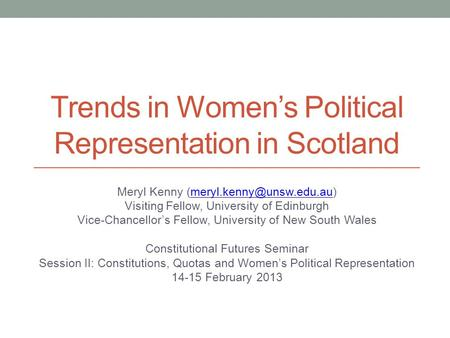 Trends in Women's Political Representation in Scotland Meryl Kenny Visiting Fellow, University of Edinburgh.