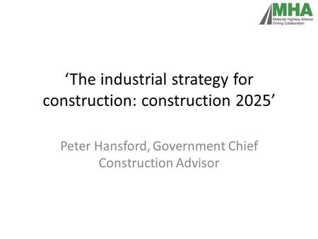 'The industrial strategy for construction: construction 2025' Peter Hansford, Government Chief Construction Advisor.