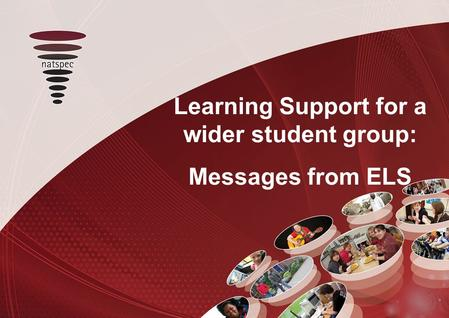 Title Learning Support for a wider student group: Messages from ELS.