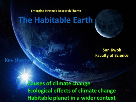 Emerging Strategic Research Theme The Habitable Earth Key themes Causes of climate change Ecological effects of climate change Habitable planet in a wider.