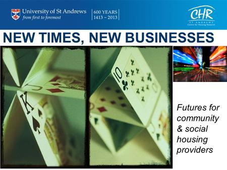 NEW TIMES, NEW BUSINESSES Futures for community & social housing providers.