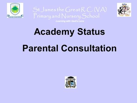 St James the Great R.C. (VA) Primary and Nursery School Learning with God's Love Academy Status Parental Consultation.