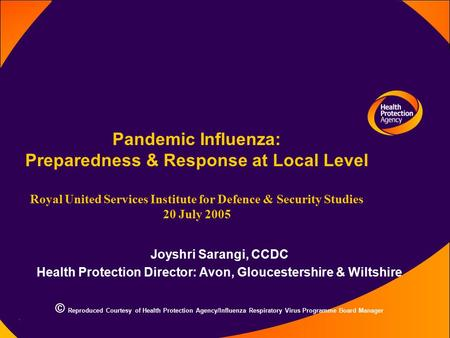 Pandemic Influenza: Preparedness & Response at Local Level Royal United Services Institute for Defence & Security Studies 20 July 2005 Joyshri Sarangi,
