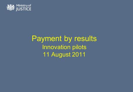 Payment by results Innovation pilots 11 August 2011.