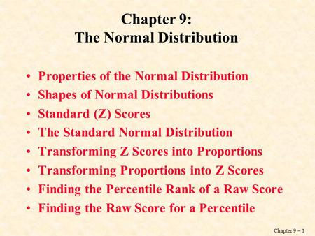 Chapter 9 – 1 Chapter 9: The Normal Distribution Properties of the Normal Distribution Shapes of Normal Distributions Standard (Z) Scores The Standard.