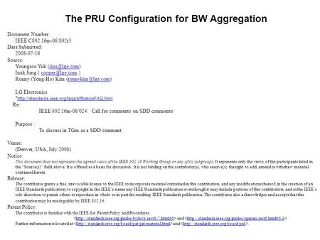 The PRU Configuration for BW Aggregation Document Number: IEEE C802.16m-08/802r3 Date Submitted: 2008-07-16 Source: Youngsoo Yuk