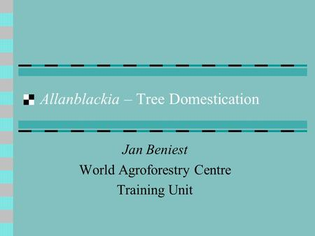 Allanblackia – Tree Domestication Jan Beniest World Agroforestry Centre Training Unit.