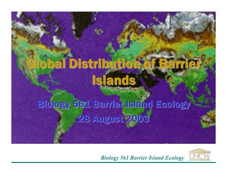 Biology 561 Barrier Island Ecology Global Distribution of Barrier Islands Biology 561 Barrier Island Ecology 28 August 2003.