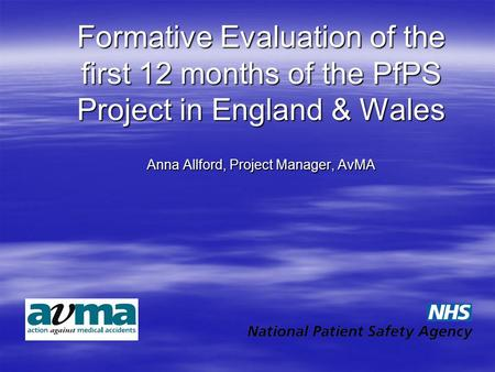 Formative Evaluation of the first 12 months of the PfPS Project in England & Wales Anna Allford, Project Manager, AvMA Formative Evaluation of the first.