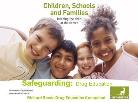 Drug Awareness for Primary Schools Richard Boxer Drug Education Consultant Health & Well-Being Team (CSF) Safeguarding: Drug Education Richard Boxer, Drug.