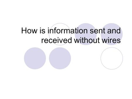 How is information sent and received without wires.