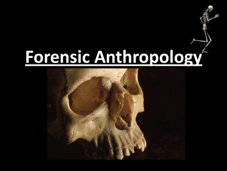 Forensic Anthropology. Anthropology: – study of man (humanity). Forensic Anthropology: – study of human skeletal remains in a legal setting, most often.