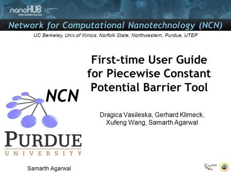 Network for Computational Nanotechnology (NCN) UC Berkeley, Univ.of Illinois, Norfolk State, Northwestern, Purdue, UTEP First-time User Guide for Piecewise.