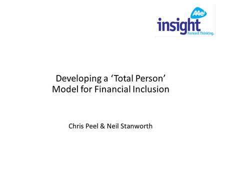 Developing a 'Total Person' Model for Financial Inclusion Chris Peel & Neil Stanworth.