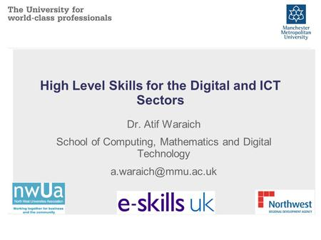 High Level Skills for the Digital and ICT Sectors Dr. Atif Waraich School of Computing, Mathematics and Digital Technology