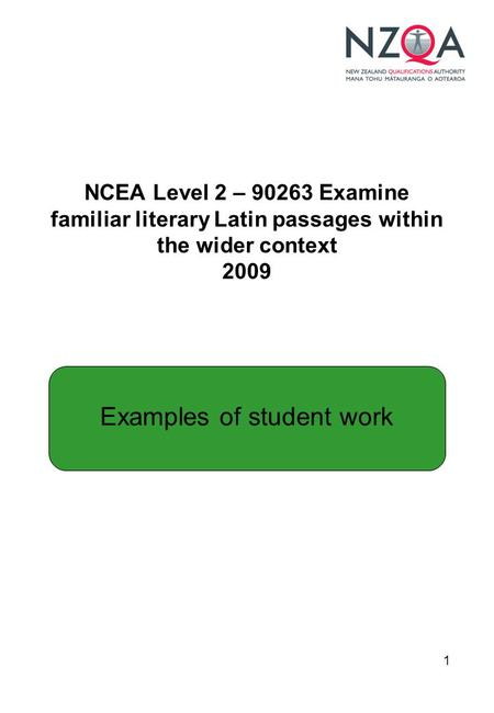 1 NCEA Level 2 – 90263 Examine familiar literary Latin passages within the wider context 2009 Examples of student work.
